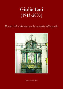 Giulio Ieni (1943-2003). Il senso dellarchitettura e la maestria della parola. Con CD-ROM.pdf