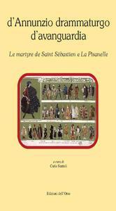 D'Annunzio drammaturgo d'Avanguardia. «Le martyre de Saint Sébastien» «La Pisanelle»
