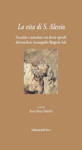 La vita di S. Alessio. Descritta e arricchita con divoti episodi dal marchese Antongiulio Brignole Sale