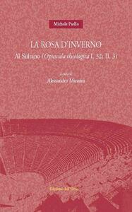 La rosa d'inverno. Al sultano (opuscola theologica I, 32: II, 3). Ediz. multilingue