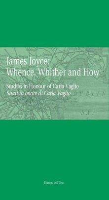 Antondemarirreguera.es James Joyce: whence, whinther and now. Studies in honour of Carla Vaglio-Studi in onore di Carlo Vaglio Image