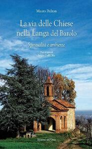 La via delle chiese nella Langa del Barolo. Spiritualità e ambiente