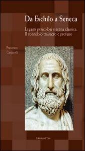 Da Eschilo a Seneca. Legami pericolosi e scena classica. Il connubio tra sacro e profano. Testo italiano, latino e greco