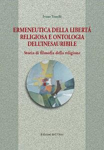 Ermeneutica della libertà religiosa e ontologia dell'inesauribile. Storia di filosofia della religione