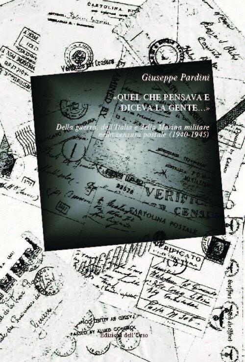 «Quel che pensava e diceva la gente...» Della guerra, dell'Italia e della Marina Militare nella censura postale (1940-1945)