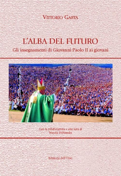 L' alba del futuro. Gli insegnamenti di Giovanni Paolo II ai giovani