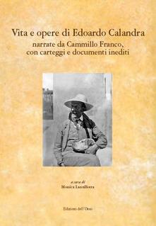 Vita e opere di Edoardo Calandra narrate da Camillo Franco. Con carteggi e documenti inediti