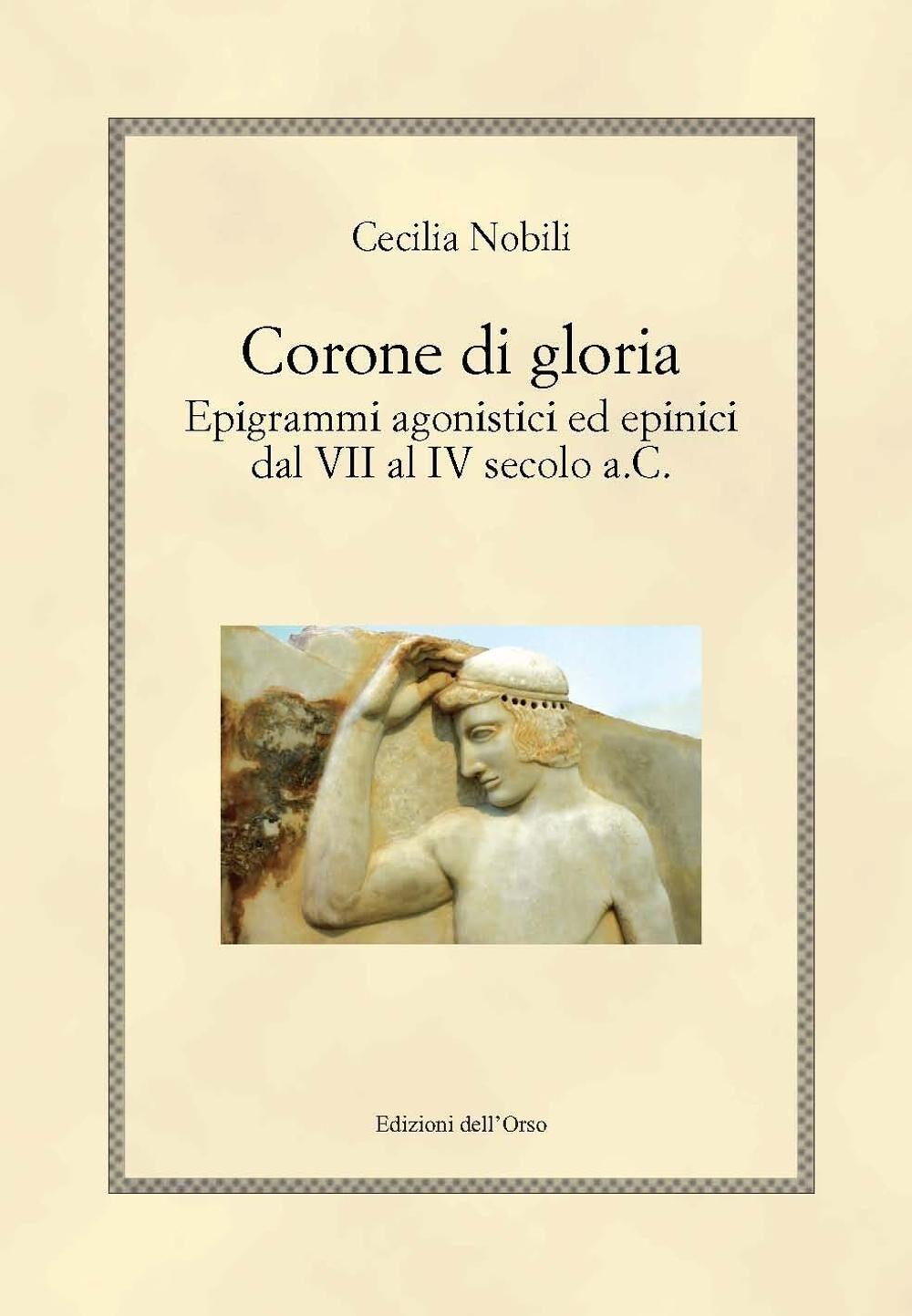 Corone di gloria. Epigrammi agonistici ed epinici dal VII al IV secolo a.C.