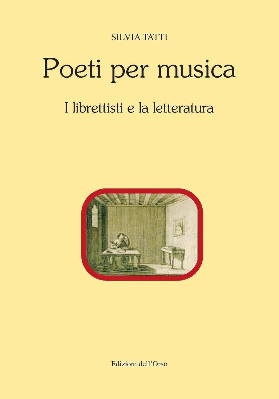Poeti per musica. I librettisti e la letteratura. Ediz. critica
