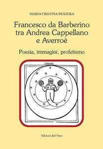 Francesco Da Barberino tra Andrea Cappellano e Averroé. Poesia, immagini, profetismo