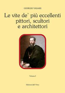 Le vite de' piu' eccellenti pittori, scultori e architettori. Ediz. critica. Vol. 1