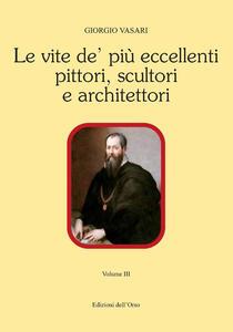 Le vite de' più eccellenti pittori scultori e architettori. Ediz. critica. Vol. 3