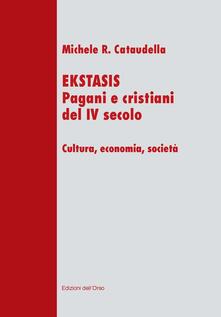 Ekstasis. Pagani e cristiani del IV secolo. Cultura, economia, società.pdf
