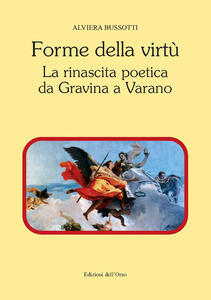 Forme della virtù. La rinascita poetica da Gravina a Varano