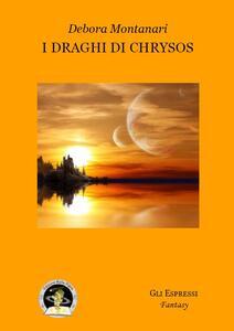 I draghi di Chrysos - U. Malaguti,Debora Montanari - ebook