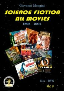 Science fiction all movies. Vol. 5: D.A-DYN enciclopedia della fantascienza per immagini.
