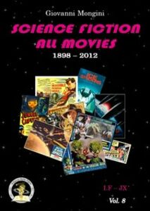 Science fiction all movies. Vol. 8: I.F-JX enciclopedia della fantascienza per immagini.