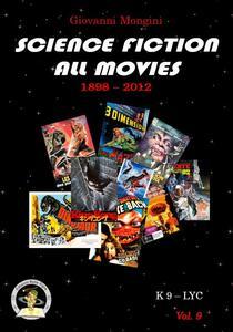 Science fiction all movies. Enciclopedia della fantascienza per immagini. Vol. 9: K-LYC.