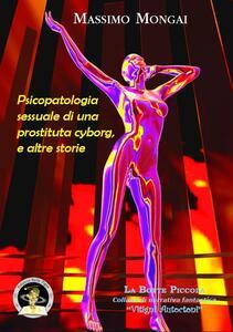 Psicopatologia sessuale di una prostituta cyborg, e altre storie - Massimo Mongai - copertina