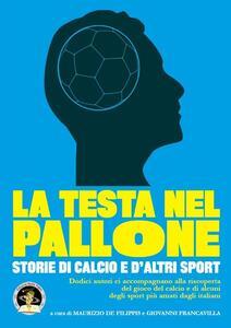 La testa nel pallone. Storie di calcio e d'altri sport