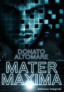 Mater Maxima. Ediz. integrale