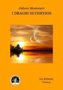 I draghi di Chrysos - Debora Montanari - copertina