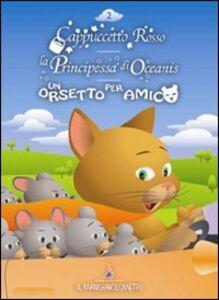 Cappuccetto rosso-La principessa di Oceanis-Un orsetto per amico. Con CD-Audio