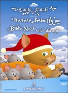 Natale-Canto di Natale-Il Natale di Belbaffo-Babbo Natale esiste davvero. Con CD-Audio