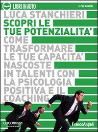 Scopri le tue potenzialità. Come trasformare le tue capacità nascoste in talenti con la psicologia positiva e il coaching. Audiolibro. 2 CD Audio