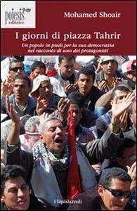 I giorni di piazza Tahrir. Un popolo in piedi per la sua democrazia nel racconto di uno dei protagonisti