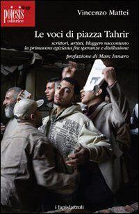 Le voci di piazza Tahrir. Scrittori, artisti, bloggers, raccontano la primavera egiziana fra speranze e disillusione