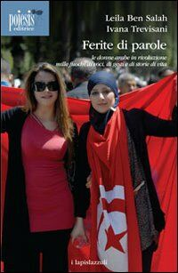Ferite di parole. Le donne arabe in rivoluzione. Mille fuochi di voci, di gesti e di storie di vita