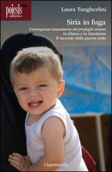 Siria in fuga. L'emergenza umanitaria dei profughi siriani in Libano o in Giordania - Laura Tangherlini - copertina