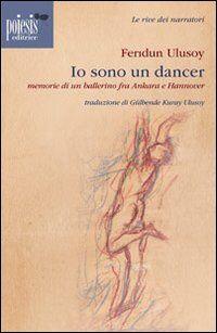 Io sono un dancer. Memorie di un ballerino fra Ankara e Hannover