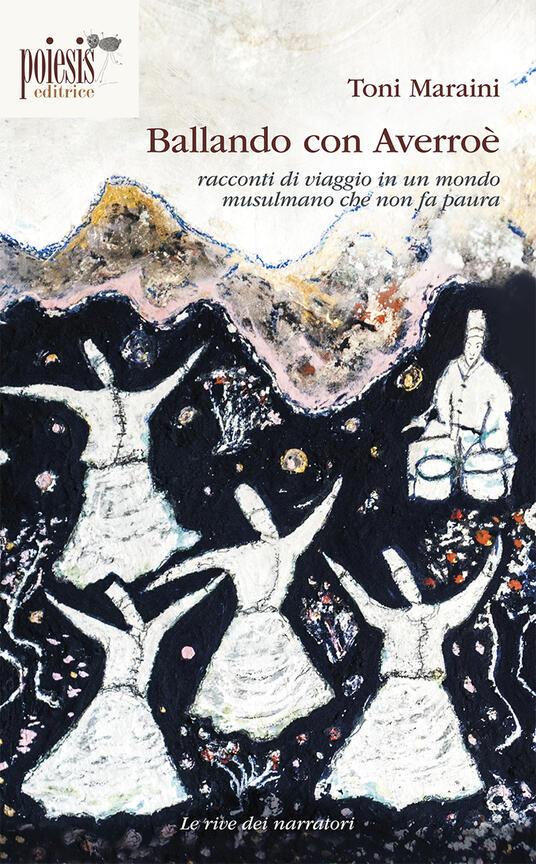 Ballando con Averroè. Racconti di viaggio in un mondo musulmano che non fa paura - Toni Maraini - copertina