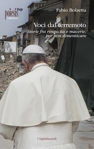 Voci dal terremoto. Storie fra rinascita e macerie, per non dimenticare - Fabio Bolzetta - copertina