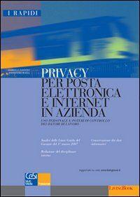 Privacy per posta elettronica e Internet in azienda. Uso personale e poteri di controllo dei datori di lavoro