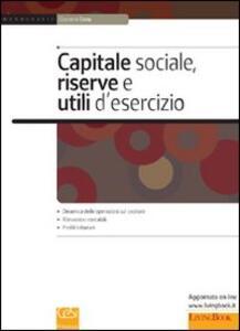 Capitale sociale, riserve e utili d'esercizio. Spa, srl, cooperative, snc