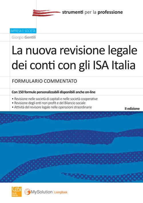 La nuova revisione legale dei conti con gli ISA Italia. Formulario commentato