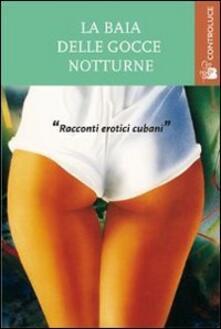 Fondazionesergioperlamusica.it La baia delle gocce notturne. Racconti erotici cubani Image