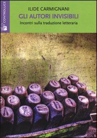 Gli Gli autori invisibili. Incontri sulla traduzione letteraria