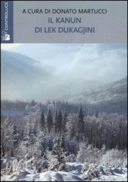 Il Kanun di Lek Dukagjini. Le basi morali e giuridiche della società albanese - copertina