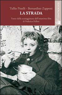 La La strada. La sceneggiatura del film - Pinelli Tullio Zapponi Bernardino - wuz.it
