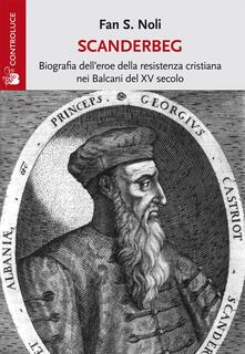 Scanderbeg. Biografia delleroe della resistenza cristiana nei Balcani del XV secolo.pdf