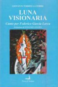 Luna visionaria. Canto per Federico Garcia Lorca e altre poesie (2004-2013)
