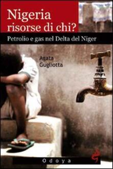Nigeria, risorse di chi? Petrolio e gas nel delta del Niger - Agata Gugliotta - copertina