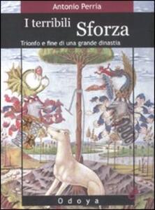 I terribili Sforza. Trionfo e fine di una grande dinastia