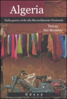 Algeria. Dalla guerra civile alla riconciliazione nazionale - Teresa Del Ministro - copertina