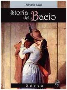 Libro Storia del bacio. Viaggio all'interno di un sentimento e di un gesto Adriano Bassi