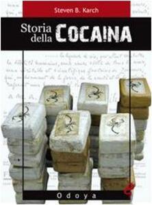 Storia della cocaina. Dai re inca ai cartelli di Cali. 500 anni di traffico